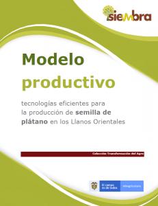Cubierta para Modelo productivo: tecnologías eficientes para la producción de semilla de plátano en los Llanos Orientales