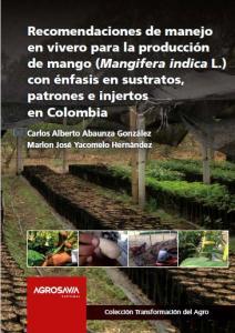 Cubierta para Recomendaciones de manejo en vivero para la producción de mango (Mangifera indica L.) con énfasis en sustratos, patrones e injertos en Colombia